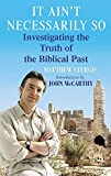 Matthew Sturgis: It Ain't Necessarily So: Investigating the Truth of the Biblical Past