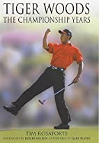 TIGER WOODS: THE CHAMPIONSHIP YEARS by Tim…