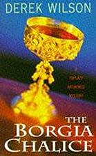 The Borgia Chalice by Derek Wilson