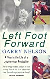 Nelson, Garry: Left Foot Forward: A Year in the Life of a Journeyman Footballer