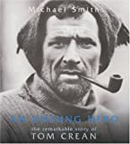 Smith, Michael: An Unsung Hero: Tom Crean--Antarctic Survivor