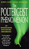 Spencer, John: The Poltergeist Phenomenon: An Investigation into Psychic Disturbance