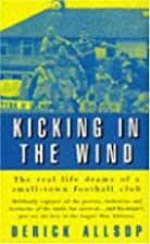 Kicking in the Wind: The Real Life Drama of…