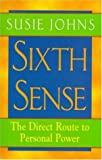 Johns, Susie: Sixth Sense: The Direct Route to Personal Power