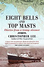 Eight Bells and Top Masts: Diaries from a…