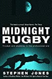 STEPHEN JONES: Midnight Rugby: Triumph and Shambles in the Professional Era
