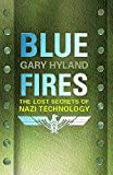 Hyland, Gary: Blue Fires: The Lost Secrets of Nazi Technology