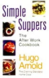 Arnold, Hugo: Simple Suppers: The After Work Cookbook