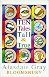 Gray, Alasdair: Ten Tales Tall and True
