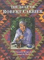 The Best of Robert Carrier: 250 Favorite…