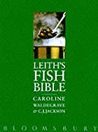 Leith's Fish Bible by Caroline Waldegrave