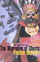 The Migration of Ghosts by Pauline Melville