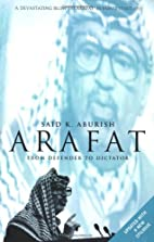 Arafat: From Defender to Dictator by Said K.…