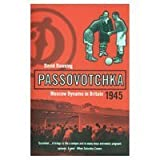 Downing, David: Passovotchka: Moscow Dynamo in Britain, 1945