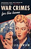 LIZ JENSEN: War Crimes For The Home