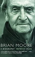 Brian Moore: A Biography by Patricia Craig