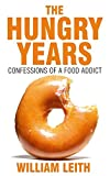 Leith, William: The Hungry Years: Confessions of a Food Addict