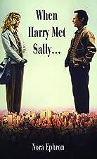 When Harry Met Sally. . . by Nora Ephron