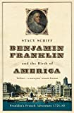 Schiff, Stacy: Benjamin Franklin and the Birth of America : Franklin's French Adventure 1776-85