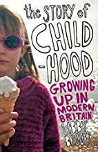 The Story of Childhood: Growing Up in Modern…