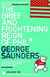 Saunders, George: The Brief and Frightening Reign of Phil : (Includes the 'in Persuasion Nation' Collection)