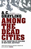 Grayling, A. C.: Among the Dead Cities: Is the Targeting of Civilians in War Ever Justified?