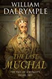 Dalrymple, William: The Last Mughal: The Fall of a Dynasty, Delhi, 1857