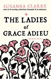 Clarke, Susanna: The Ladies of Grace Adieu and Other Stories [LADIES OF GRACE ADIEU & OTHER]