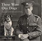 These Were Our Dogs by Libby Hall