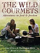 The Wild Gourmets: Adventures in Food &…