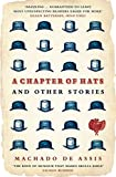 Assis, Machado De: A Chapter of Hats: Selected Stories