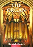 Baker, David: The Organ: A Brief Guide to Its Construction, History, Usage and Music