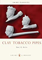 Clay Tobacco Pipes (Shire Library) by Eric…