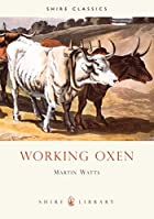 Working Oxen (Shire Library) by Martin Watts
