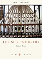The Silk Industry (Shire Albums) by Sarah…