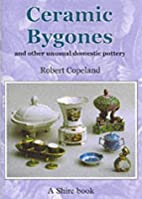 Ceramic Bygones: And Other Unusual Domestic…
