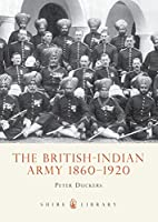 The British-Indian Army, 1860-1914 (Shire…
