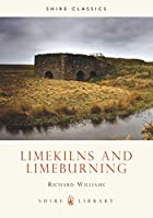 LIMEKILNS AND LIMEBURNING by Richard…