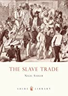 The Slave Trade (Shire Library) by Nigel…