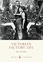 Victorian Factory Life (Shire Library) by…