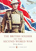 The British Soldier of the Second World War…