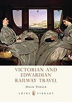 Victorian and Edwardian Railway Travel…