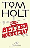 Holt, Tom: Better Mousetrap