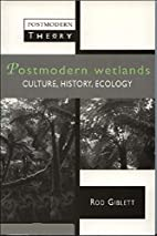 Postmodern Wetlands by Rod Giblett