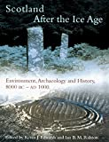 Edwards, Kevin J.: Scotland After the Ice Age: Environment, Archaeology and History 8000 Bc-Ad 1000