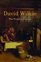 David Wilkie: The People's Painter by…