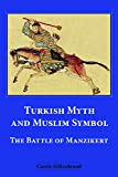 Hillenbrand, Carole: Turkish Myth and Muslim Symbol: The Battle of Manzikert