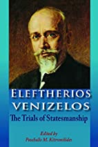 Eleftherios Venizelos: The Trials of…