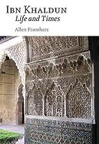 Ibn Khaldun: Life and Times by Allen…