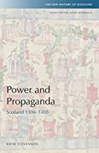 Power and propaganda : Scotland, 1306-1488…